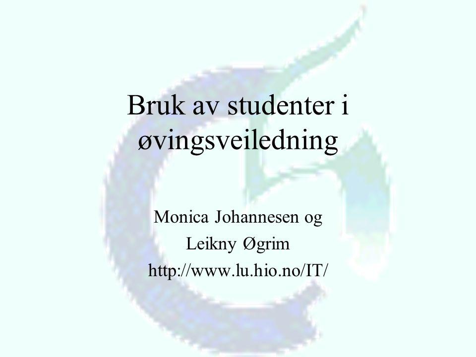 Bruk av studenter i øvingsveiledning Monica Johannesen og Leikny Øgrim http://www.lu.hio.no/IT/