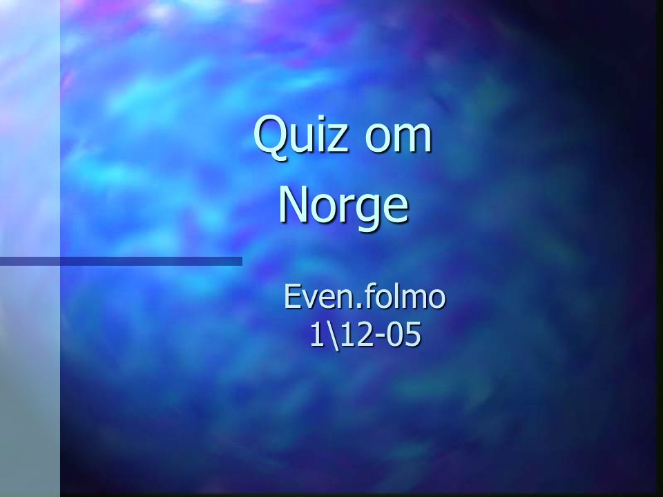 Quiz om Norge Even.folmo1\12-05