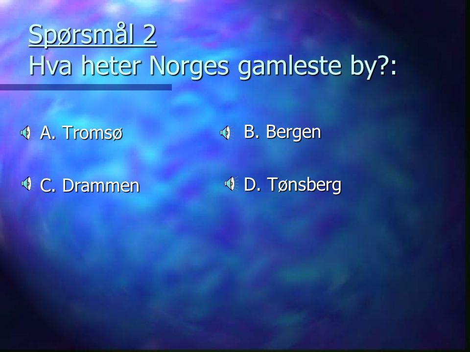 Spørsmål 2 Hva heter Norges gamleste by?: A. Tromsø C. Drammen B. Bergen D. Tønsberg