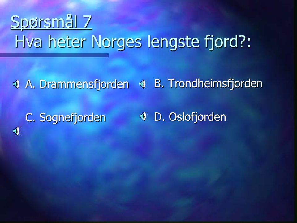 Spørsmål 7 Hva heter Norges lengste fjord?: A.Drammensfjorden C.