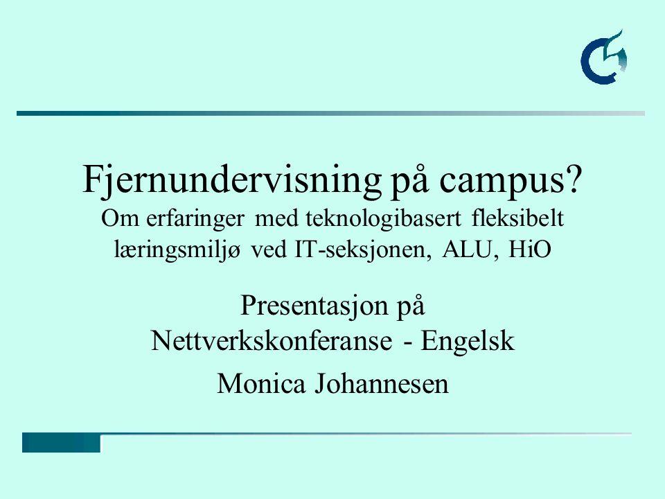 Sanner 21.9.00Johannesen, Høgskolen i Oslo Bieffekt II: Nettbruk i nærundervisning gir et omfattende grunnlagsmateriale som kan brukes til å kunne lage kurs basert på elektronisk fjernundervisning