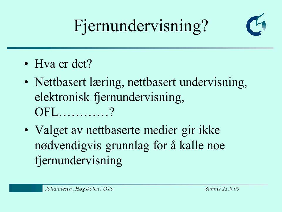 Sanner 21.9.00Johannesen, Høgskolen i Oslo Fjernundervisning SOFFs definisjon Fjernundervisning er undervisning hvor lærer og elev(er)/student(er) er adskilt i rom og/eller tid.