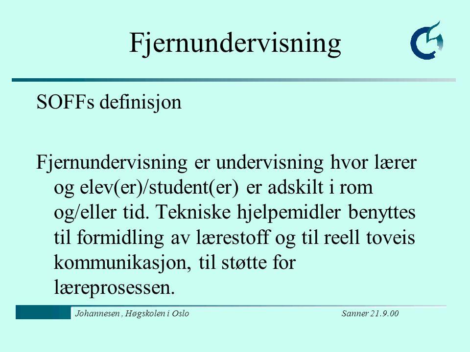 Sanner 21.9.00Johannesen, Høgskolen i Oslo Fleksibel læring SOFFs definisjon Fleksibel læring innebærer en studentsentrert tilnærming til utdanning, som integrerer ulike teknologityper for å legge til rette for aktivitet og interaksjon, både synkront og asynkront.