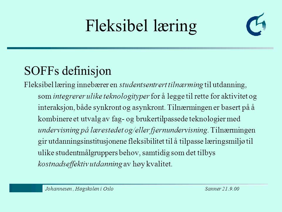Sanner 21.9.00Johannesen, Høgskolen i Oslo Erfaringer med teknologibasert fleksibel læring Web-bruk i nærundervisning Fjernundervisning for campus studenter Nær- eller fjernundervisning.
