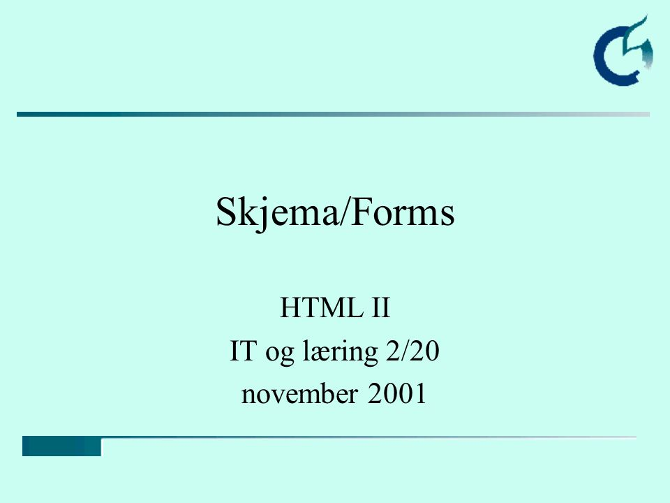 Skjema/Forms HTML II IT og læring 2/20 november 2001