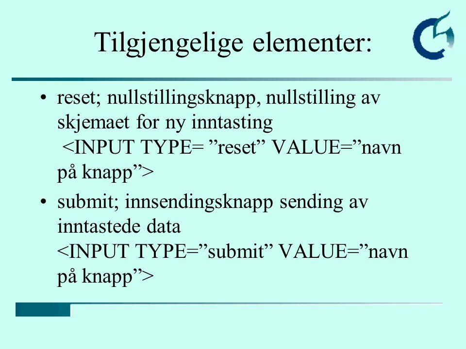 Tilgjengelige elementer: reset; nullstillingsknapp, nullstilling av skjemaet for ny inntasting submit; innsendingsknapp sending av inntastede data