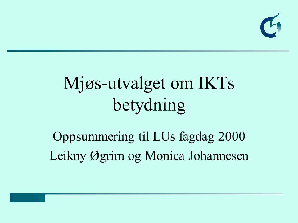 Mjøs-utvalget om IKTs betydning Oppsummering til LUs fagdag 2000 Leikny Øgrim og Monica Johannesen