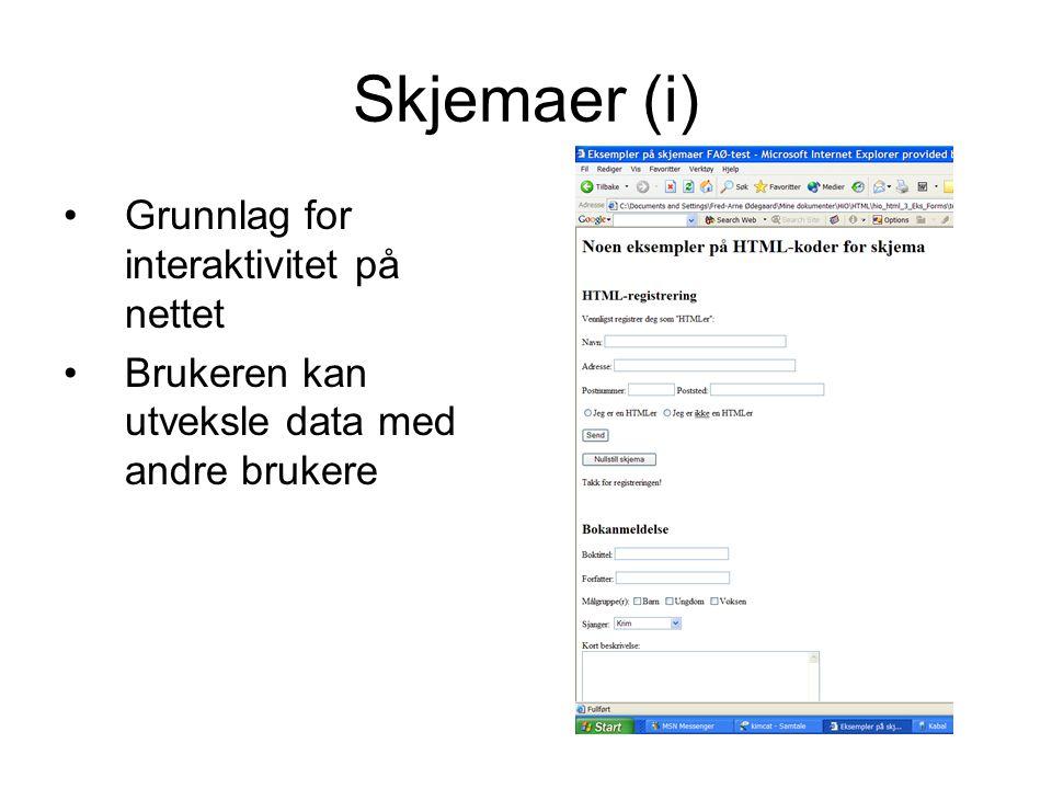 Skjemaer (ii) Tag-struktur: –Hovedtag –Input-bokser … <INPUT TYPE= –Text –Textarea –Checkbox –Radio –Option –Submit –Reset