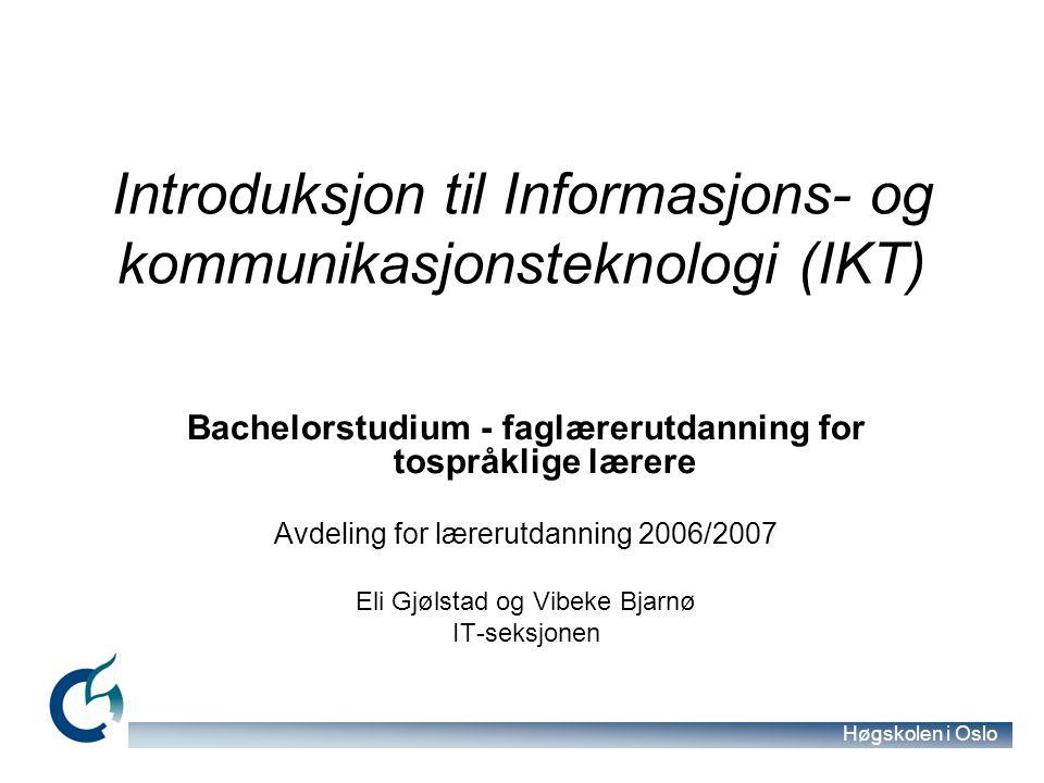 Høgskolen i Oslo Introduksjon til Informasjons- og kommunikasjonsteknologi (IKT) Bachelorstudium - faglærerutdanning for tospråklige lærere Avdeling f
