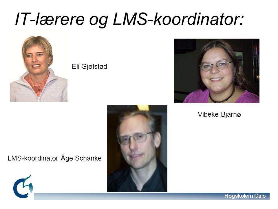 Høgskolen i Oslo IT-lærere og LMS-koordinator: Vibeke Bjarnø Eli Gjølstad LMS-koordinator Åge Schanke