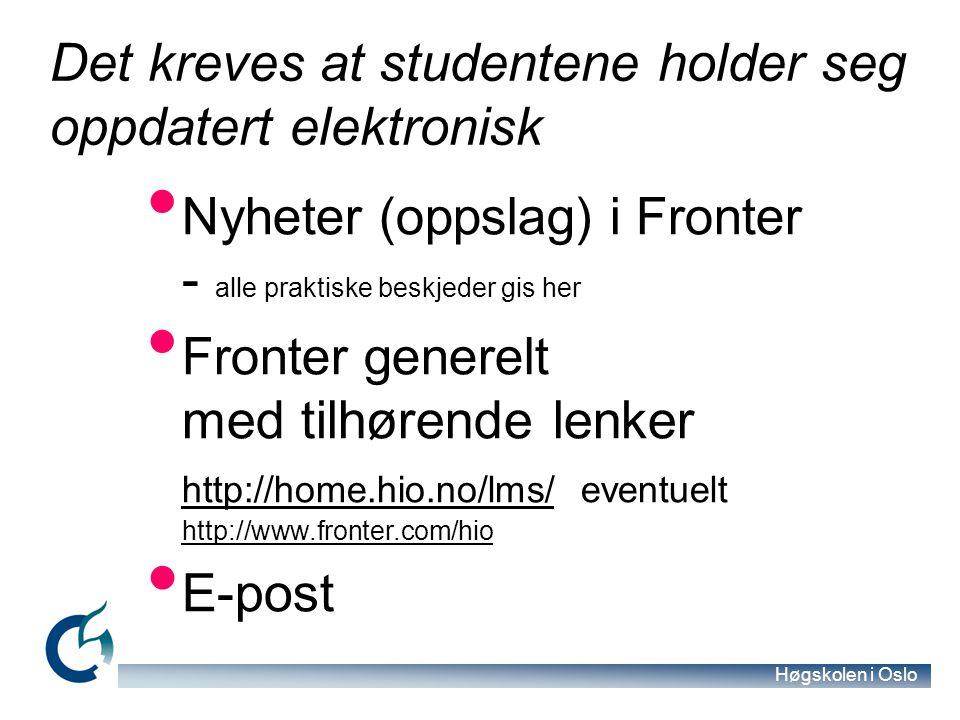 Høgskolen i Oslo Det kreves at studentene holder seg oppdatert elektronisk Nyheter (oppslag) i Fronter - alle praktiske beskjeder gis her Fronter gene