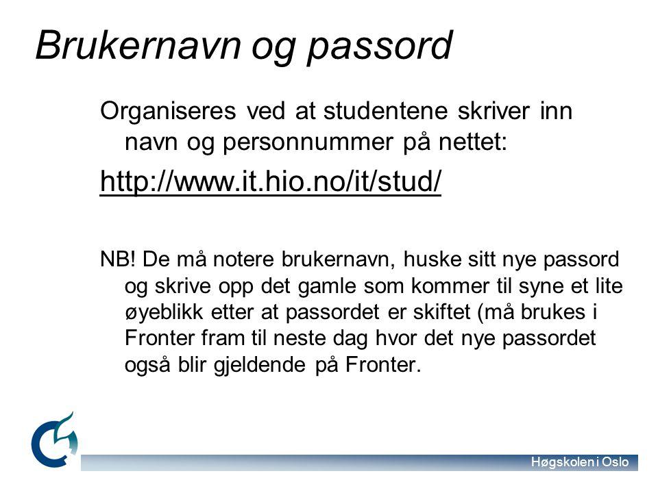 Høgskolen i Oslo Brukernavn og passord Organiseres ved at studentene skriver inn navn og personnummer på nettet: http://www.it.hio.no/it/stud/ NB! De