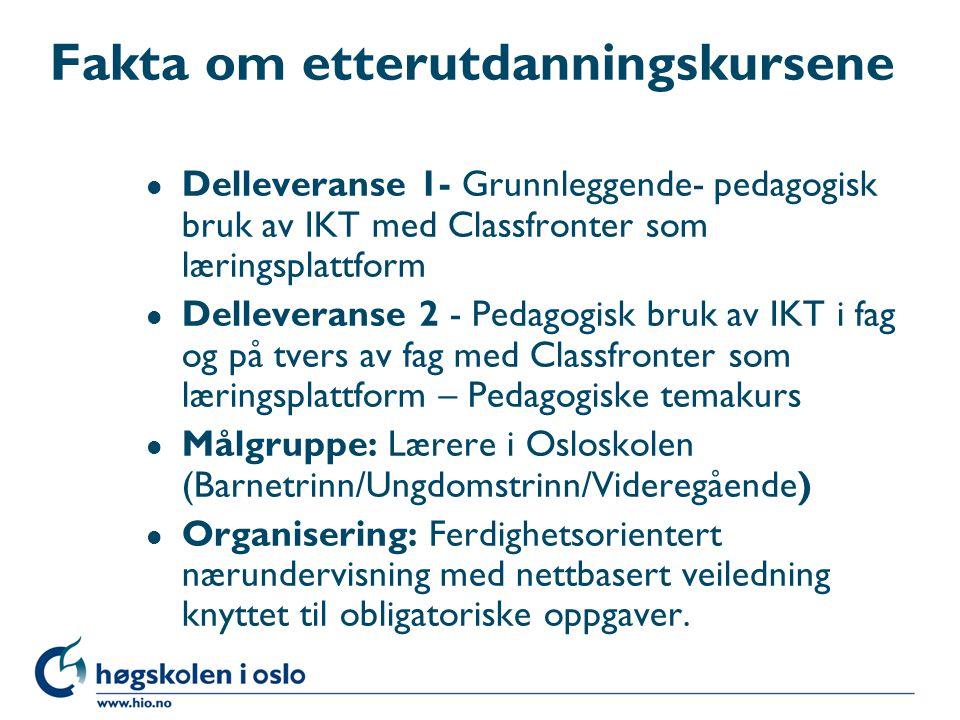 l Delleveranse 1- Grunnleggende- pedagogisk bruk av IKT med Classfronter som læringsplattform l Delleveranse 2 - Pedagogisk bruk av IKT i fag og på tvers av fag med Classfronter som læringsplattform – Pedagogiske temakurs l Målgruppe: Lærere i Osloskolen (Barnetrinn/Ungdomstrinn/Videregående) l Organisering: Ferdighetsorientert nærundervisning med nettbasert veiledning knyttet til obligatoriske oppgaver.