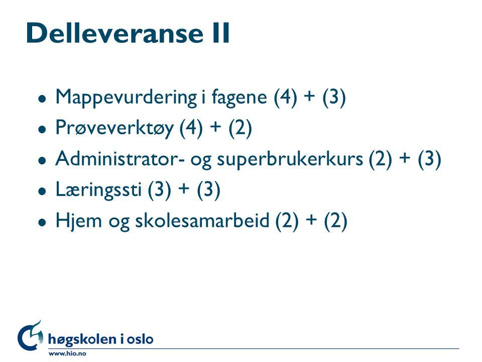 Delleveranse II l Mappevurdering i fagene (4) + (3) l Prøveverktøy (4) + (2) l Administrator- og superbrukerkurs (2) + (3) l Læringssti (3) + (3) l Hjem og skolesamarbeid (2) + (2)
