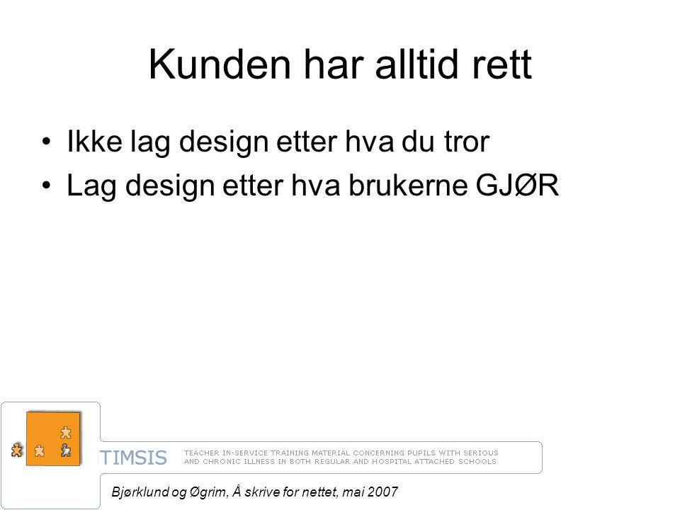 Bjørklund og Øgrim, Å skrive for nettet, mai 2007 Kunden har alltid rett Ikke lag design etter hva du tror Lag design etter hva brukerne GJØR