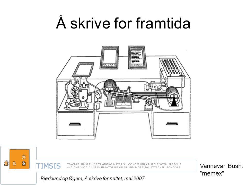 Bjørklund og Øgrim, Å skrive for nettet, mai 2007 Å skrive for framtida Vannevar Bush: memex