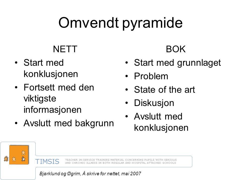Bjørklund og Øgrim, Å skrive for nettet, mai 2007 Omvendt pyramide NETT Start med konklusjonen Fortsett med den viktigste informasjonen Avslutt med bakgrunn BOK Start med grunnlaget Problem State of the art Diskusjon Avslutt med konklusjonen