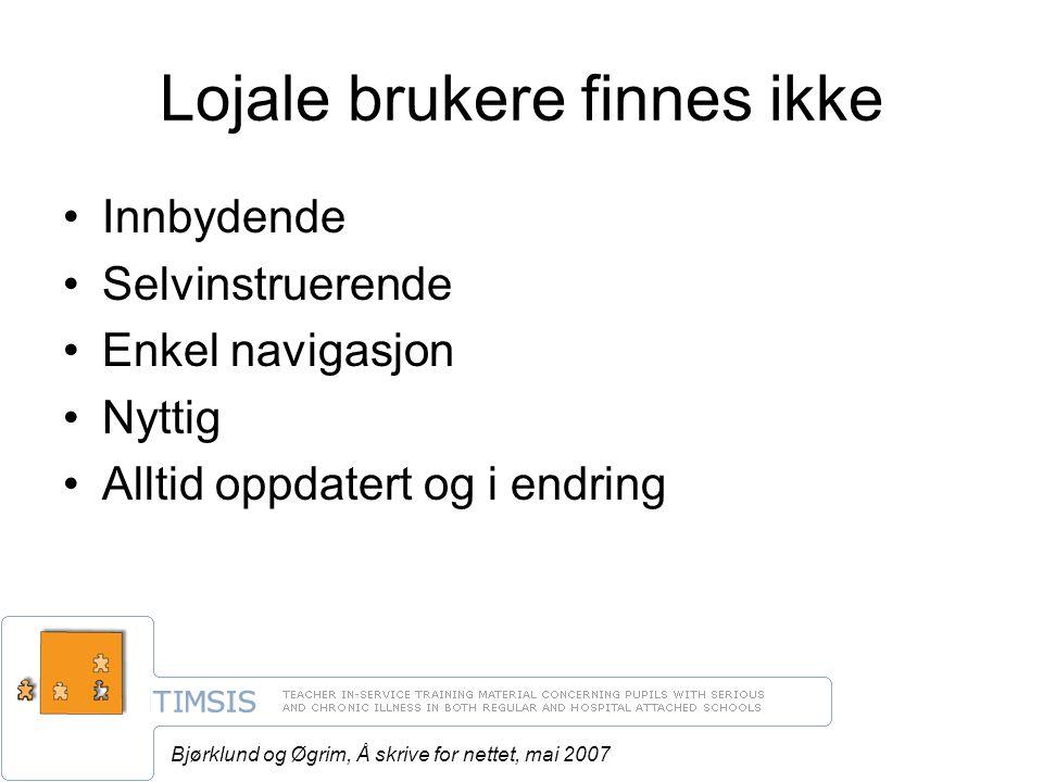 Bjørklund og Øgrim, Å skrive for nettet, mai 2007 Lojale brukere finnes ikke Innbydende Selvinstruerende Enkel navigasjon Nyttig Alltid oppdatert og i endring