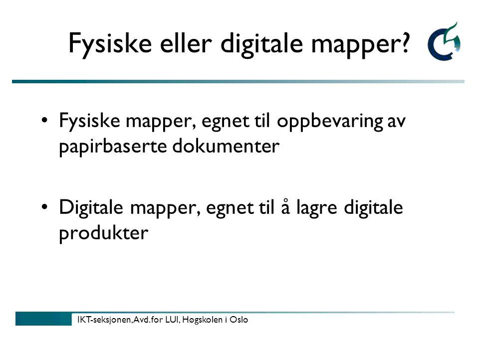 IKT-seksjonen, Avd.for LUI, Høgskolen i Oslo Fysiske eller digitale mapper.