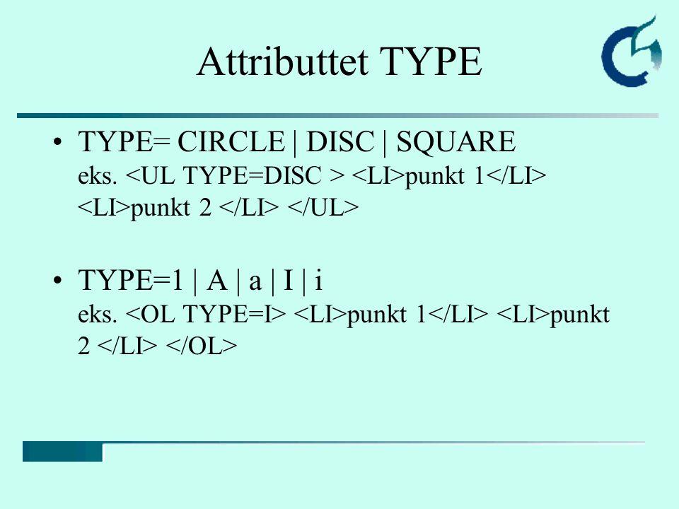 Attributtet TYPE TYPE= CIRCLE | DISC | SQUARE eks. punkt 1 punkt 2 TYPE=1 | A | a | I | i eks. punkt 1 punkt 2