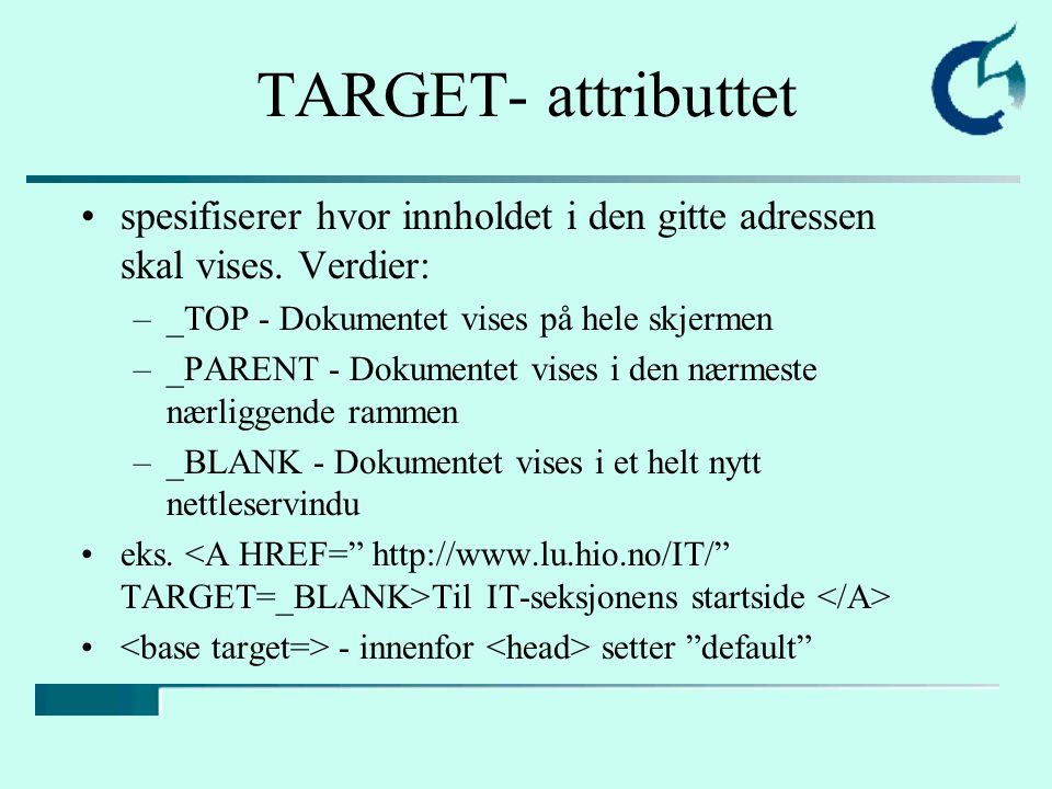 TARGET- attributtet spesifiserer hvor innholdet i den gitte adressen skal vises. Verdier: –_TOP - Dokumentet vises på hele skjermen –_PARENT - Dokumen