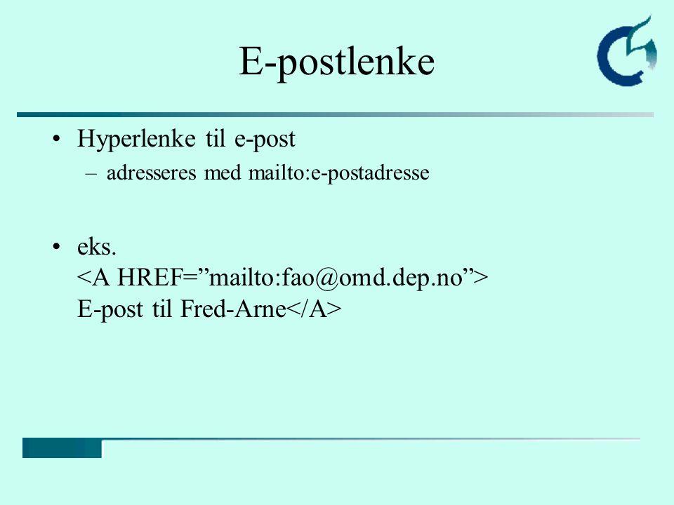 E-postlenke Hyperlenke til e-post –adresseres med mailto:e-postadresse eks. E-post til Fred-Arne