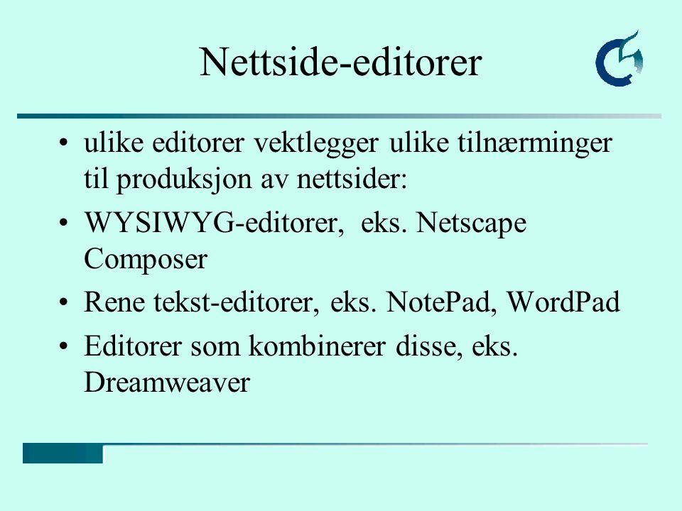 Nettside-editorer ulike editorer vektlegger ulike tilnærminger til produksjon av nettsider: WYSIWYG-editorer, eks. Netscape Composer Rene tekst-editor