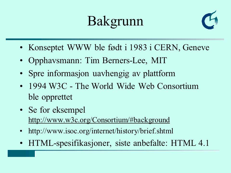 Bakgrunn Konseptet WWW ble født i 1983 i CERN, Geneve Opphavsmann: Tim Berners-Lee, MIT Spre informasjon uavhengig av plattform 1994 W3C - The World W