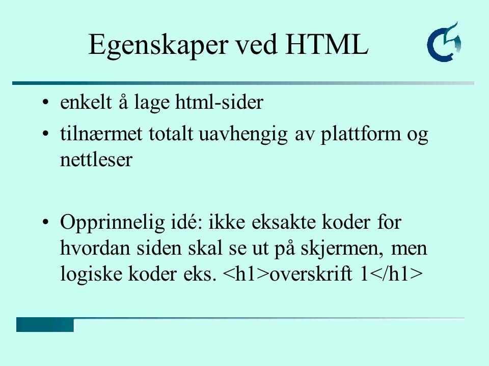 Egenskaper ved HTML enkelt å lage html-sider tilnærmet totalt uavhengig av plattform og nettleser Opprinnelig idé: ikke eksakte koder for hvordan side