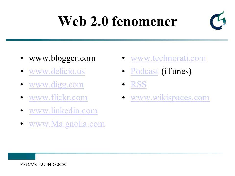 FAØ/VB LUI/HiO 2009 Nye trekk ved Internett Wikinomics (Tapscott/Williams) Openness-åpenhet Peering-likeverdig samarbeid Sharing-delingskultur Acting globally-hele verden som perspektiv