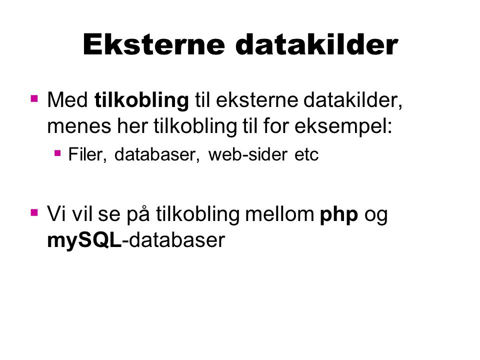 PHP – tilkobling til mySQL  PHP har en rekke ferdiglagde funksjoner som kan benyttes til å aksessere mySQL-databaser:  Her vil vi se på funksjoner for å:  Koble til databaser: mysql_connect(...)  Velge hvilken database vi ønsker å arbeide med: mysql_select_db(...)  Gjøre spørringer mot databasen: mysql_query(...)  Bruke resultatet fra spørringer: mysql_result(...)