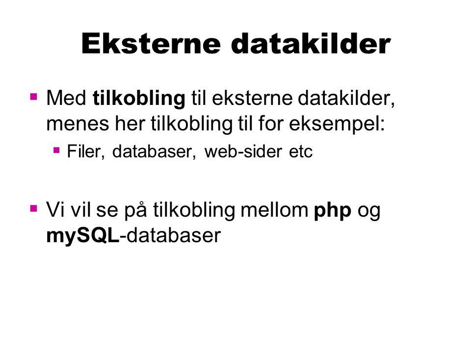 Eksterne datakilder  Med tilkobling til eksterne datakilder, menes her tilkobling til for eksempel:  Filer, databaser, web-sider etc  Vi vil se på