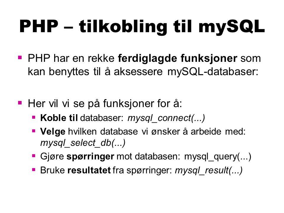 PHP – tilkobling til mySQL  PHP har en rekke ferdiglagde funksjoner som kan benyttes til å aksessere mySQL-databaser:  Her vil vi se på funksjoner f