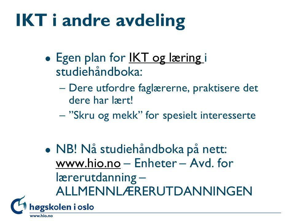 IKT i andre avdeling l Egen plan for IKT og læring i studiehåndboka:IKT og læring –Dere utfordre faglærerne, praktisere det dere har lært.