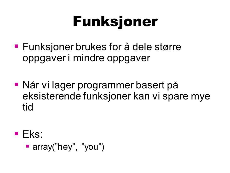 Brukerdefinerte funksjoner  Vi kan også lage egne funksjoner: <?php function funk_navn($arg_1, $arg_2,..., $arg_n){ //Hendelsesforløp } ?>  Egendefinerte funksjoner kaller vi på samme måte som andre funksjoner