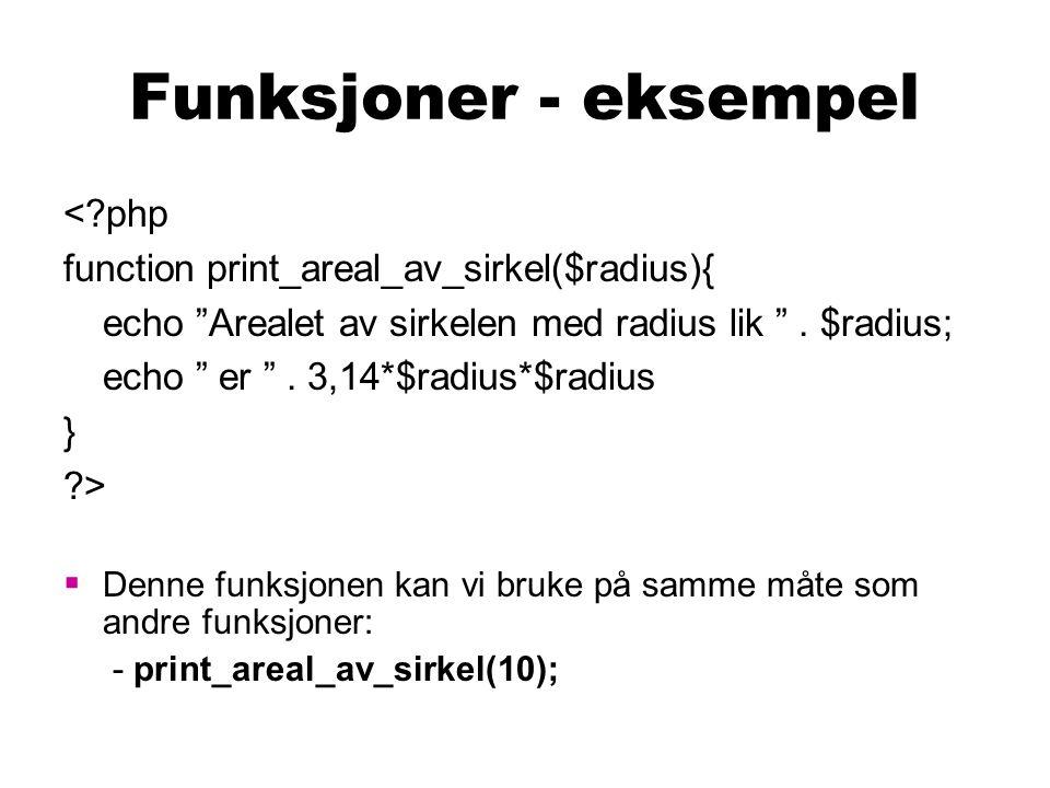 Oppgave  Lag en funksjon – print_person – som tar tre parametre:  fornavn, etternavn og alder  Bruk php-dokumentet til høyre som basis for løsningen  Når programmet åpnes i en nettleser, skal det skrive ut noe som dette: Fornavn: Ola Etternavn: Olsen Alder: 22 <?php //Din funksjon skrives her ?> <?php print_person( Ola , Olsen , 22); ?>
