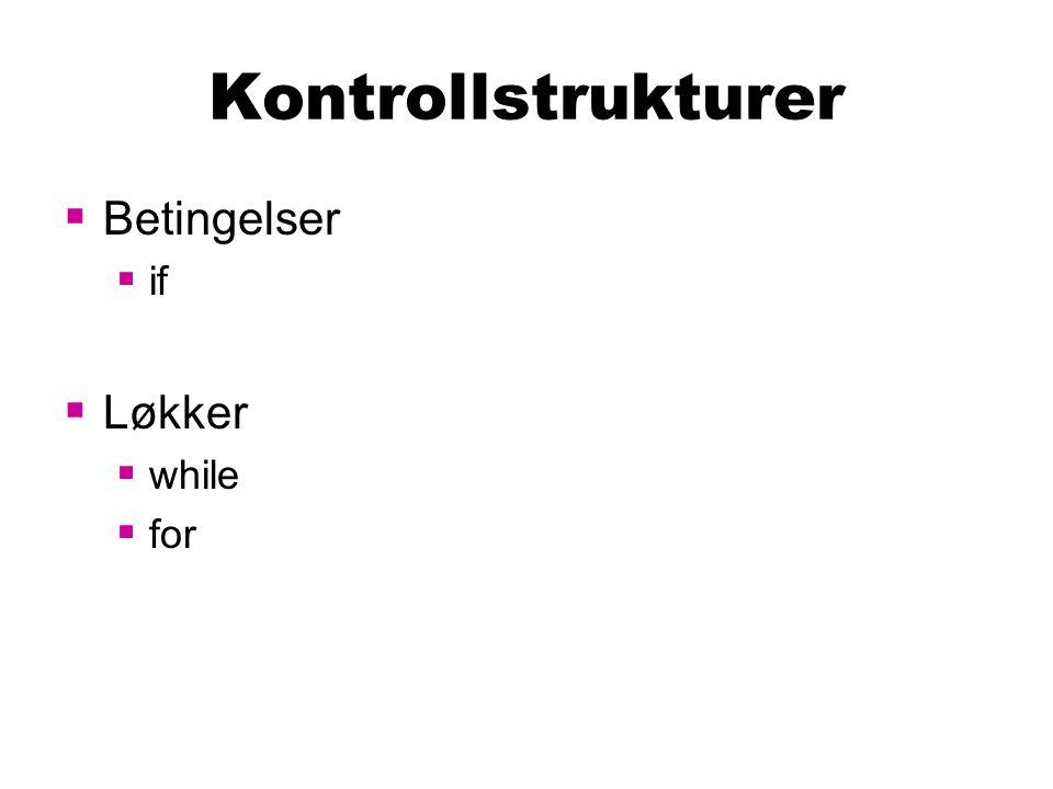 Kontrollstrukturer  Betingelser  if  Løkker  while  for