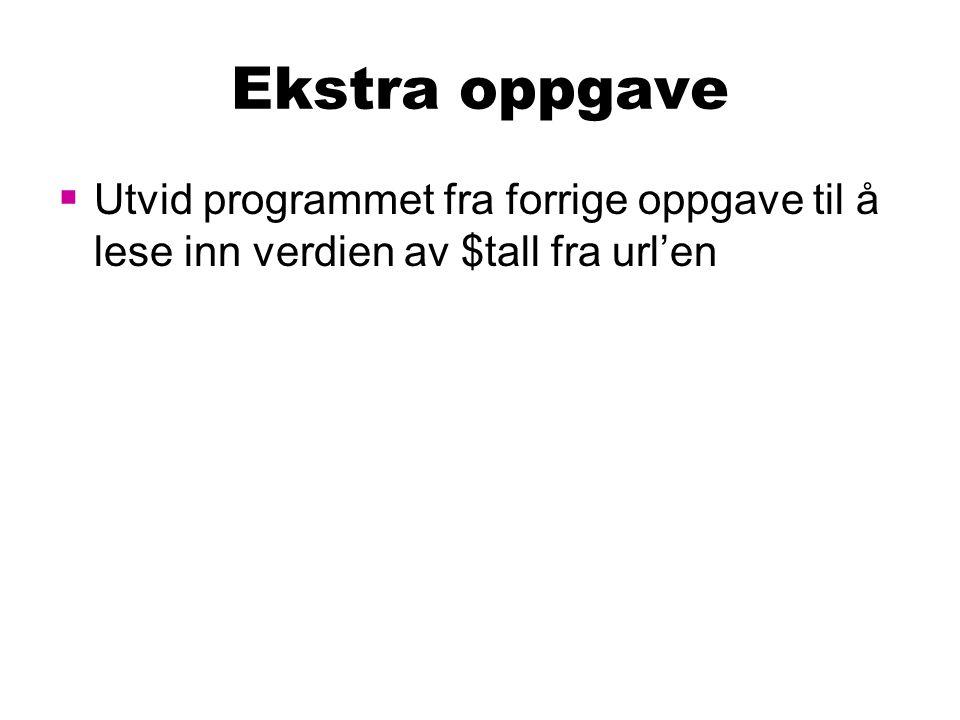 Ekstra oppgave  Utvid programmet fra forrige oppgave til å lese inn verdien av $tall fra url'en