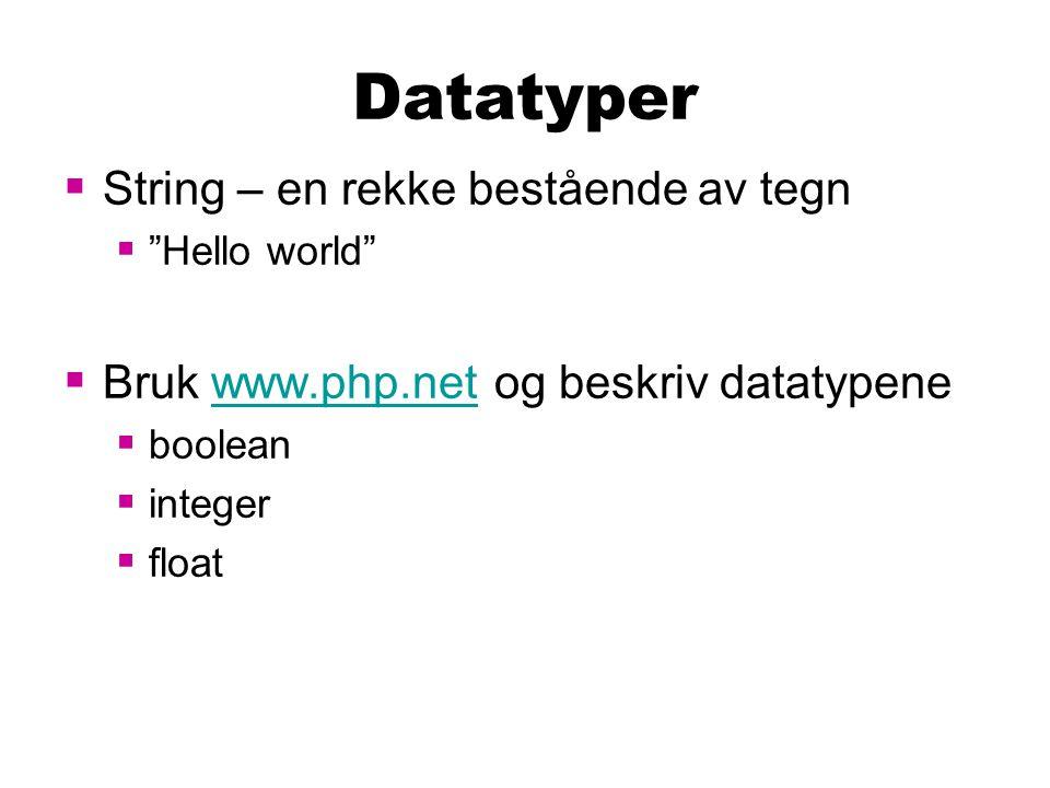 Datatyper  String – en rekke bestående av tegn  Hello world  Bruk www.php.net og beskriv datatypenewww.php.net  boolean  integer  float