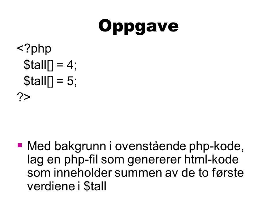 Oppgave <?php $tall[] = 4; $tall[] = 5; ?>  Med bakgrunn i ovenstående php-kode, lag en php-fil som genererer html-kode som inneholder summen av de to første verdiene i $tall