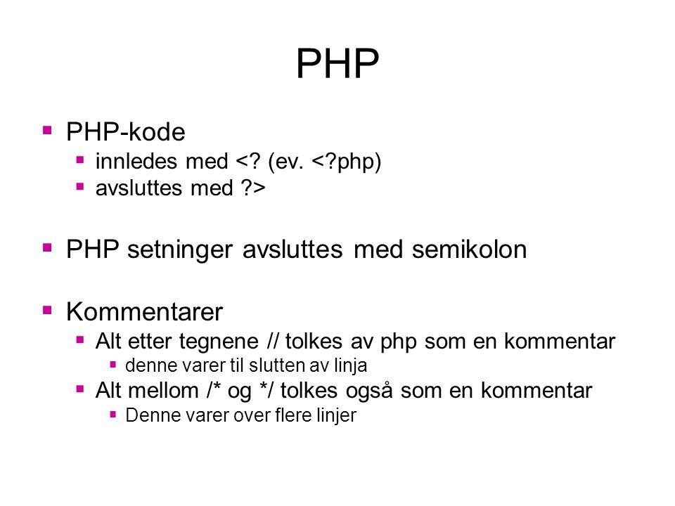 PHP  PHP-kode  innledes med <. (ev.