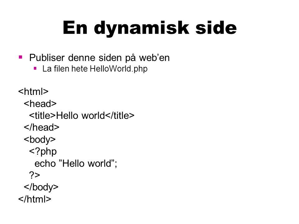Variable  Publiser denne siden på web'en  La filen hete HelloWorldVar.php <?php $text = Hello world ; ?> Hello world <?php echo $text; ?>