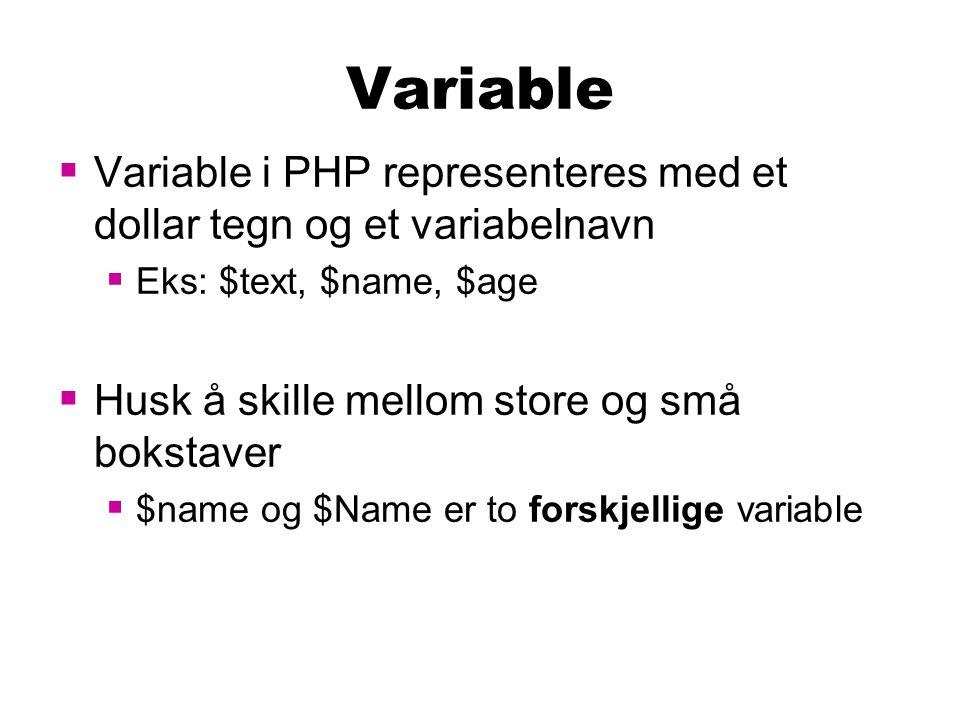 Variable  Variable i PHP representeres med et dollar tegn og et variabelnavn  Eks: $text, $name, $age  Husk å skille mellom store og små bokstaver  $name og $Name er to forskjellige variable
