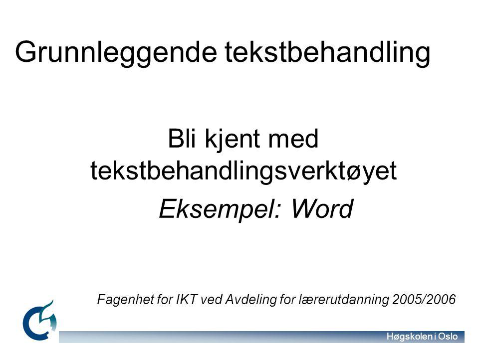Høgskolen i Oslo Bli kjent med tekstbehandlingsverktøyet Eksempel: Word Fagenhet for IKT ved Avdeling for lærerutdanning 2005/2006 Grunnleggende tekst