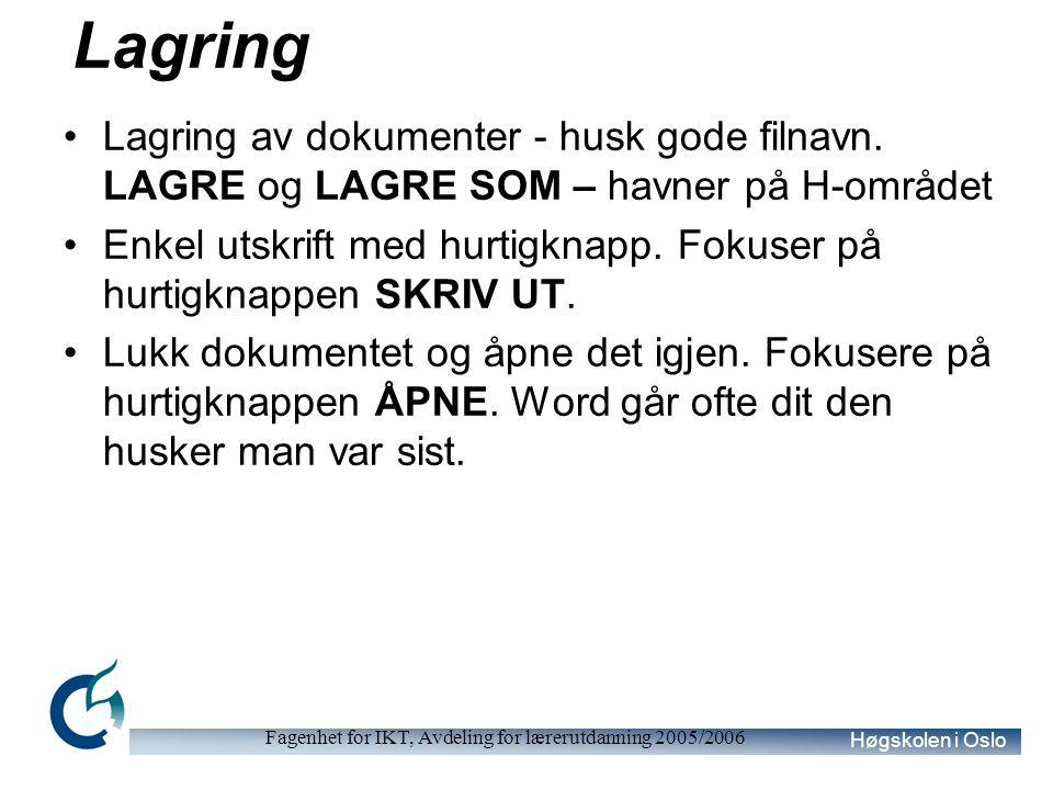 Høgskolen i Oslo Fagenhet for IKT, Avdeling for lærerutdanning 2005/2006 Lagring Lagring av dokumenter - husk gode filnavn. LAGRE og LAGRE SOM – havne
