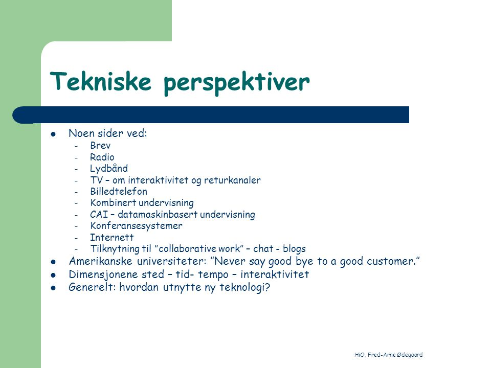HiO, Fred-Arne Ødegaard Noen elementer fra historien Hvorfor fjernundervisning.