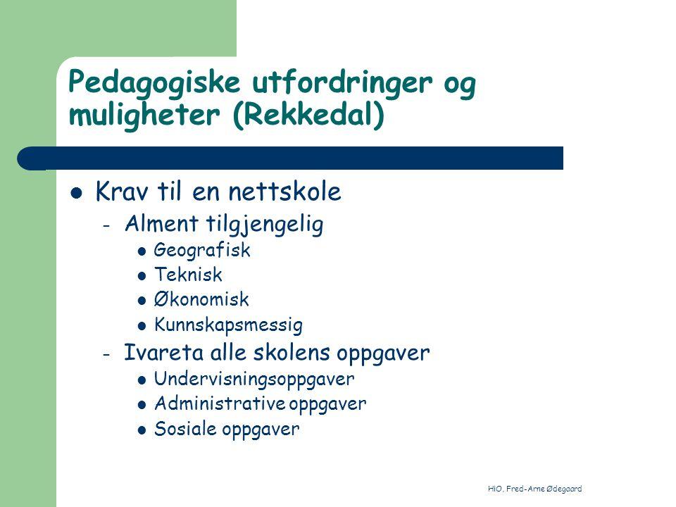 HiO, Fred-Arne Ødegaard Pedagogiske utfordringer og muligheter (Rekkedal) Nettets muligheter – Effektiv distribusjon – Toveis kommunikasjon – lærer-ve