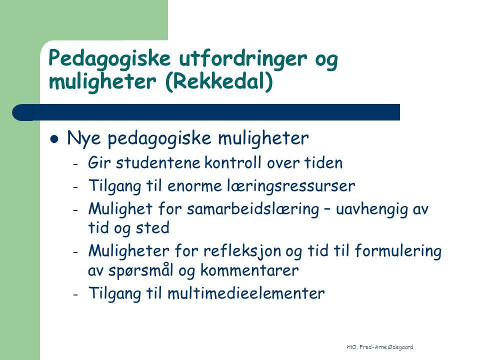 HiO, Fred-Arne Ødegaard Pedagogiske utfordringer og muligheter (Rekkedal) Uavhengig av tid – Kontinuerlig drift – Tillate asynkron kommunikasjon Ivareta skolens behov for mellom- menneskelig kommunikasjon – En til en – En til mange – Mange til mange