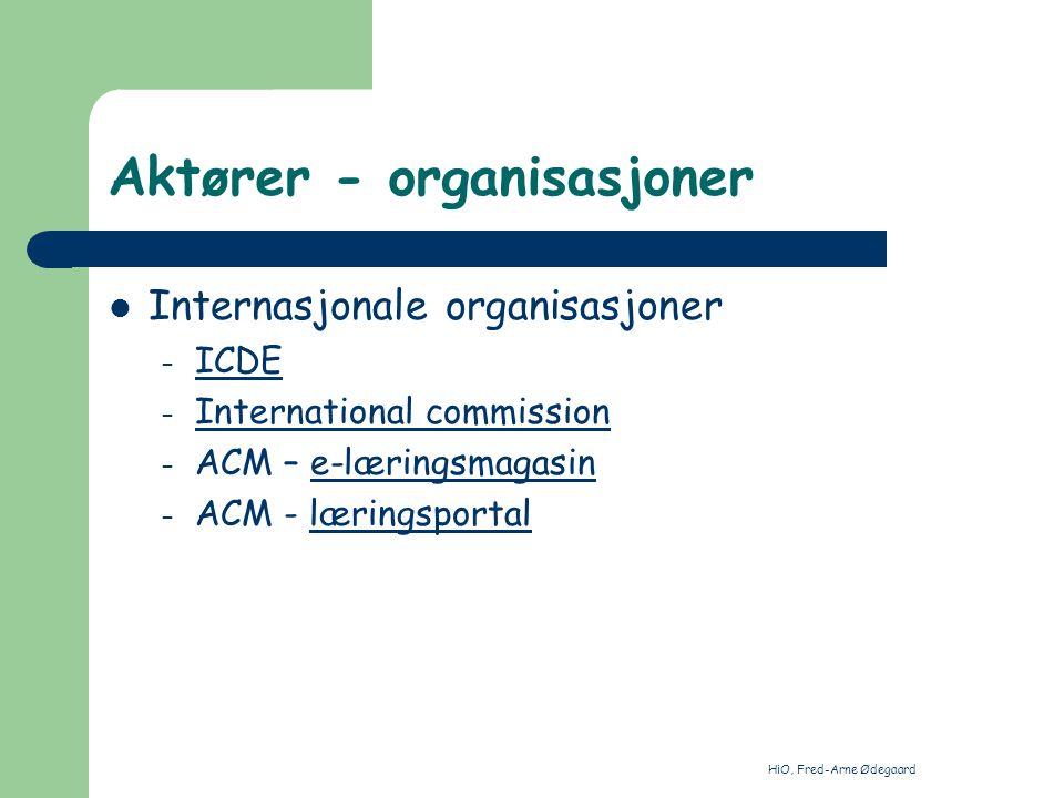 HiO, Fred-Arne Ødegaard Aktører - organisasjoner Norge: – NKS NKS – NKI NKI – Norgesuniversitetet Norgesuniversitetet – NADE-NFF NADE-NFF – Nettverksuniversitetet Nettverksuniversitetet – Boxer Boxer