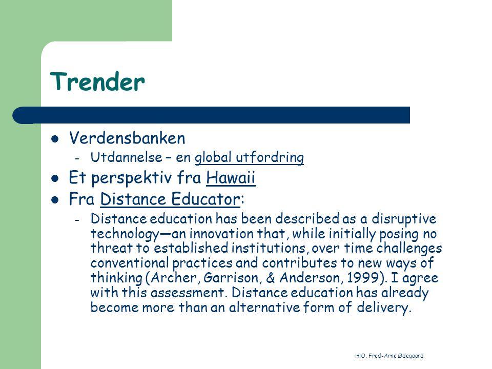 HiO, Fred-Arne Ødegaard Trender De teknologiske mulighetene – Internett Økonomiske begresninger Livslang læring nødvendig for å opprettholde kompetanse Flere kurs tilgjengelige som fjernundervisning – Internett dominerende Skillet mellom fjernundervisning og lokal undervisning forsvinner